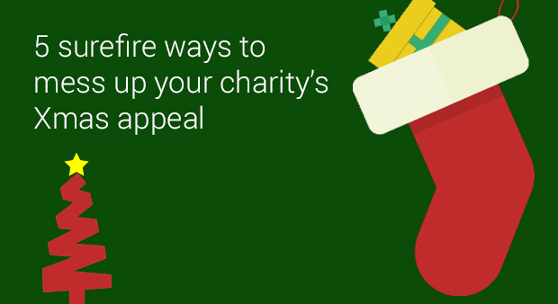 5 Surefire Ways To Mess Up Your Charitys Xmas Appeal