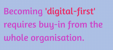 Becoming 'digital-first' requires buy-in