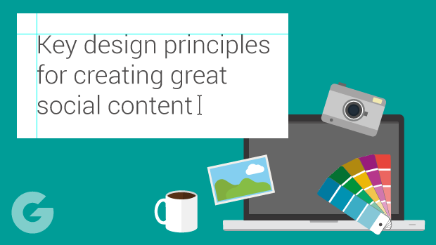 Key Design Principles For Creating Great Social Content